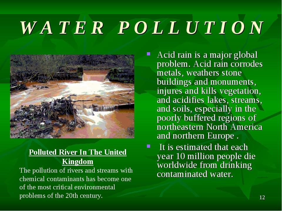 * W A T E R P O L L U T I O N Acid rain is a major global problem. Acid rain...