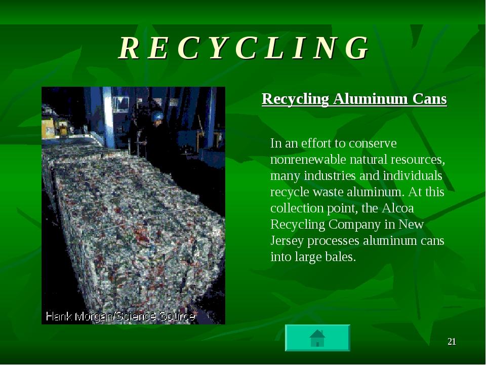 * R E C Y C L I N G Recycling Aluminum Cans In an effort to conserve nonrenew...