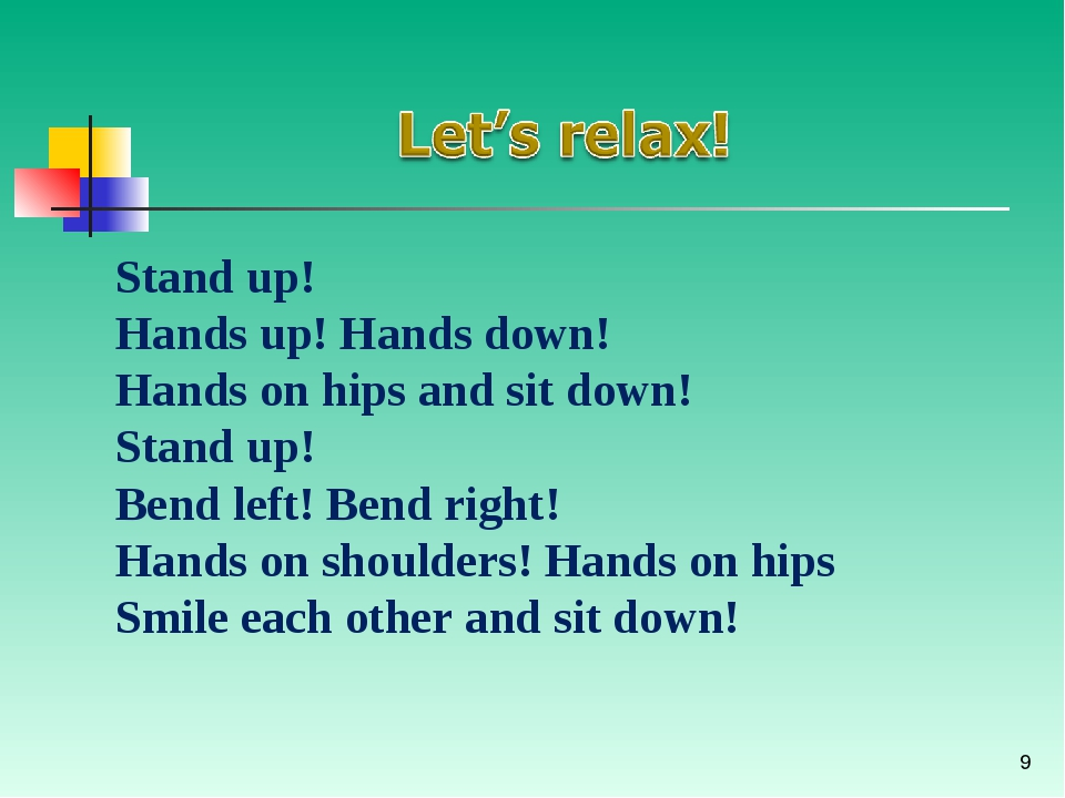 * Stand up! Hands up! Hands down! Hands on hips and sit down! Stand up! Bend...