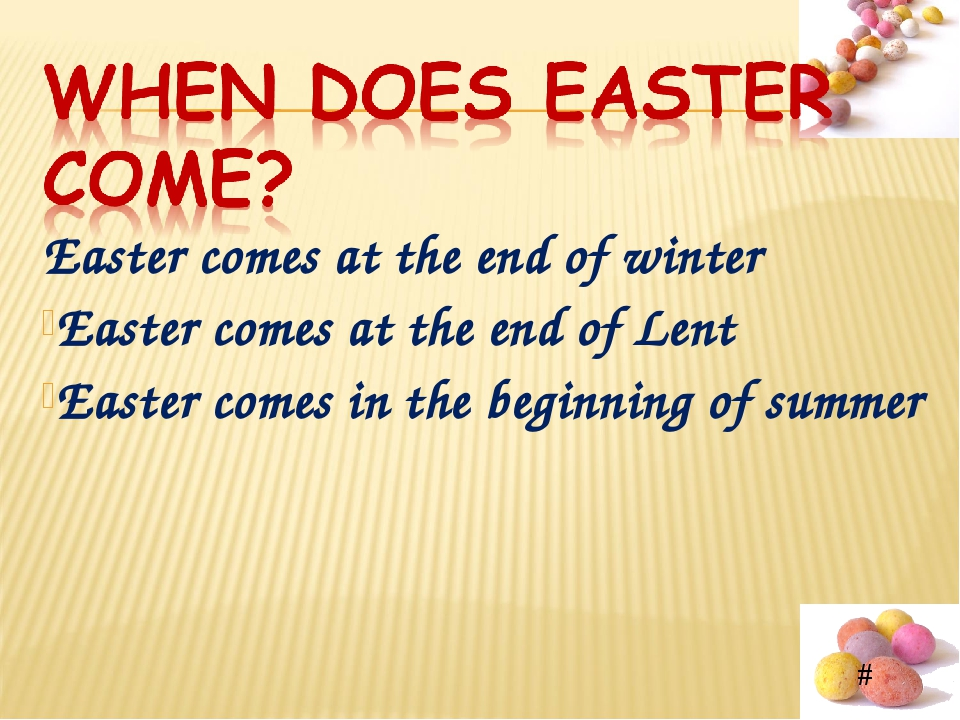Easter comes at the end of winter Easter comes at the end of Lent Easter come...