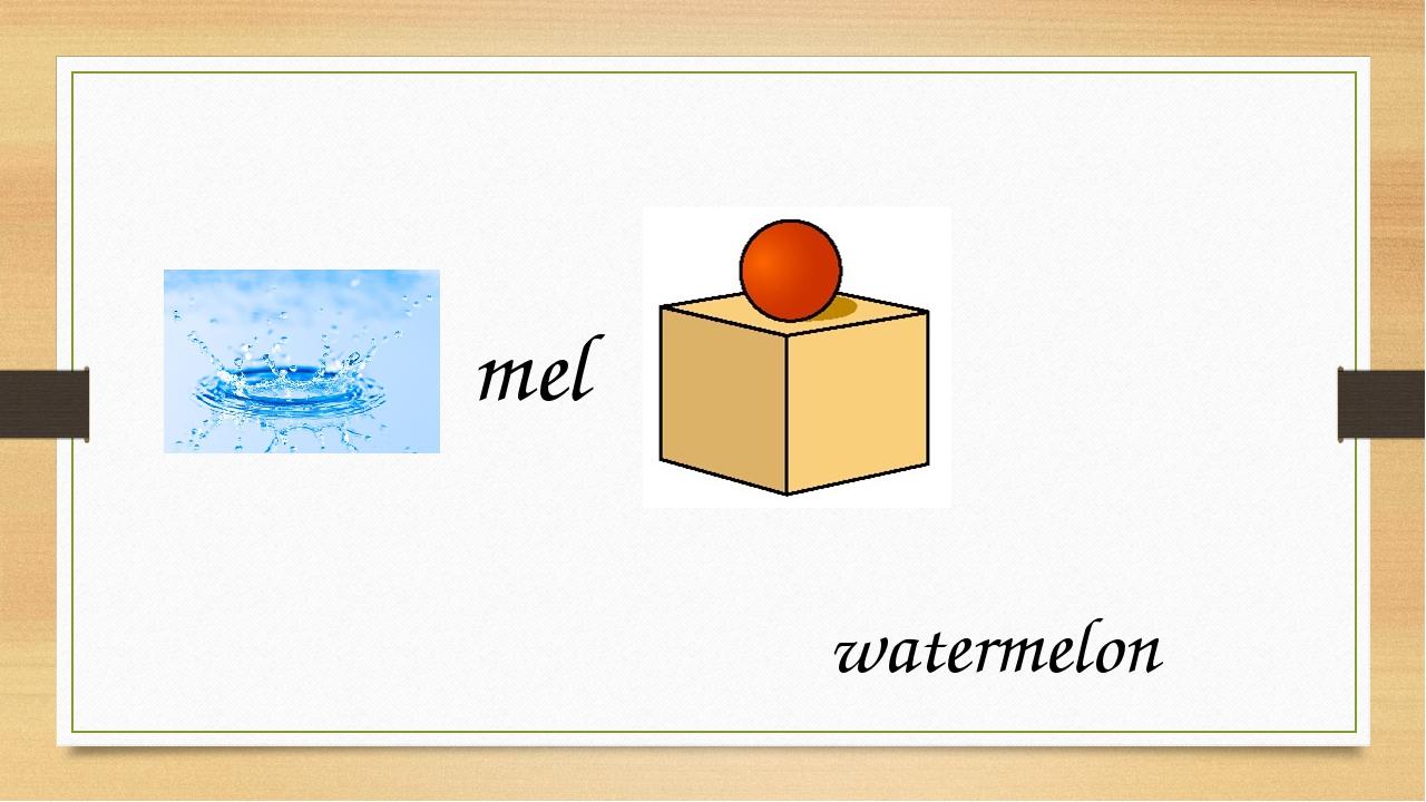 mel watermelon