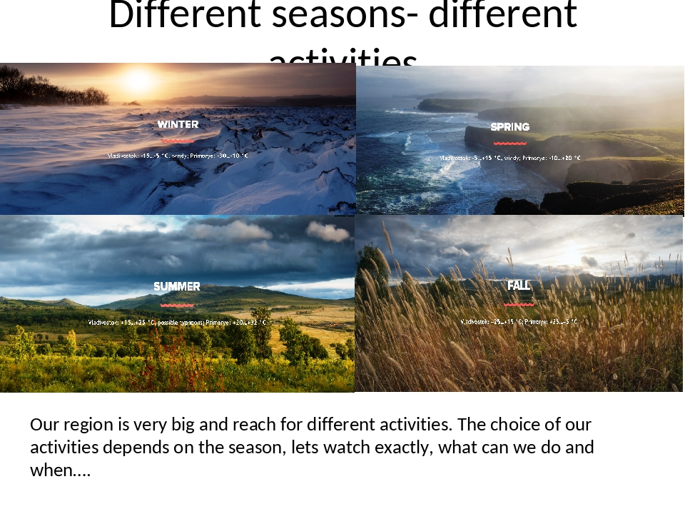 Different seasons- different activities Our region is very big and reach for...