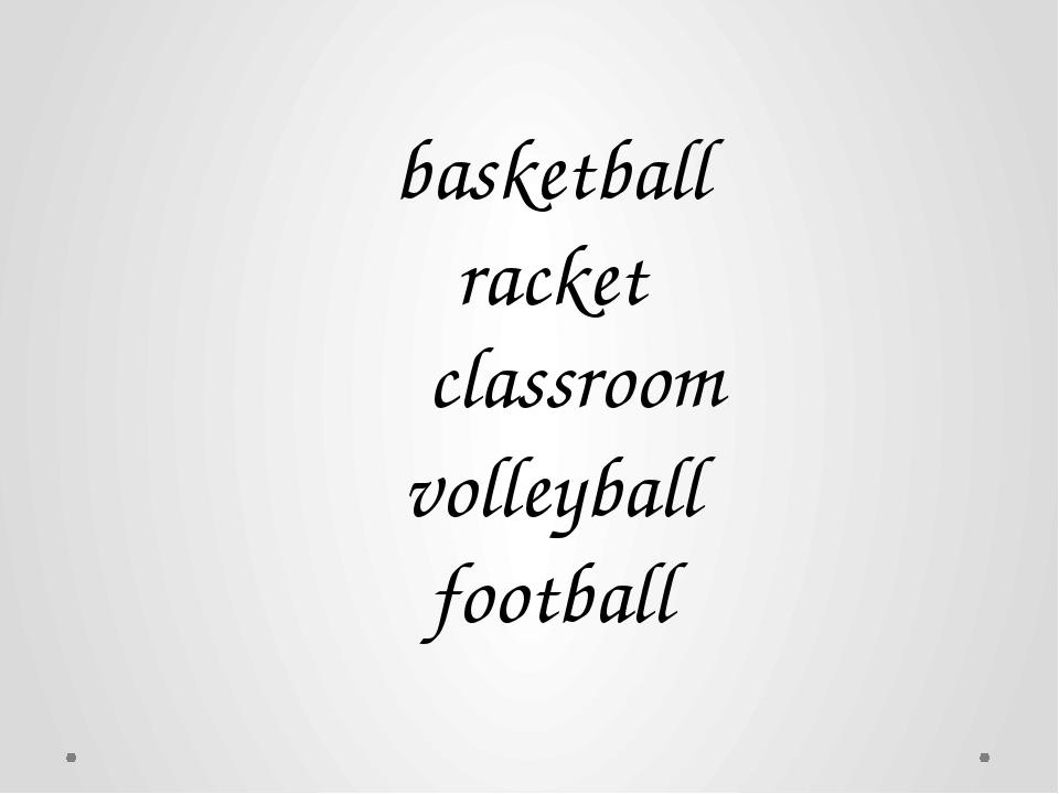 basketball racket volleyball football classroom