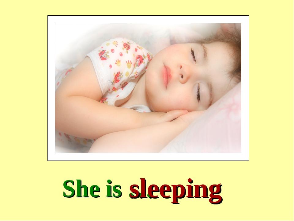 She is … sleeping