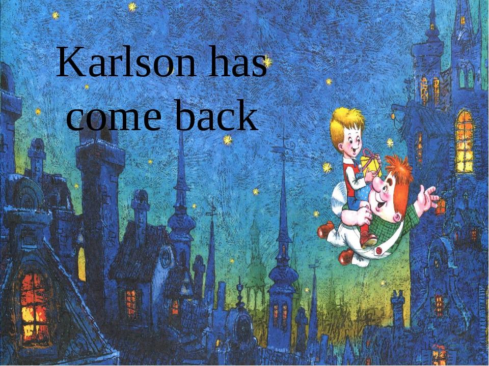 Karlson has come back Karlson has come back