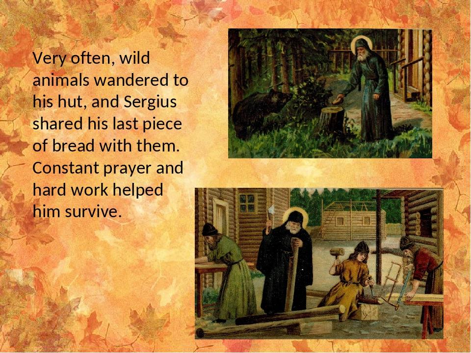 Very often, wild animals wandered to his hut, and Sergius shared his last pie...