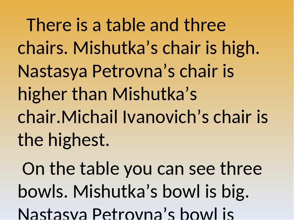 There is a table and three chairs. Mishutka's chair is high. Nastasya Petrovn...