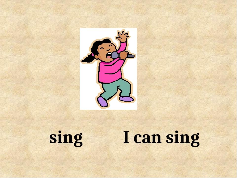 I can sing sing