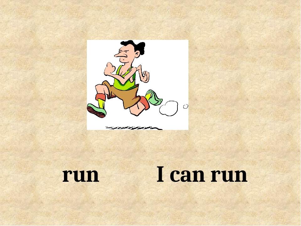I can run run